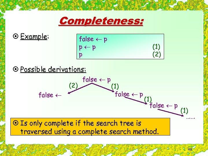Completeness: ¤ Example: false p p (1) (2) ¤ Possible derivations: (2) false p
