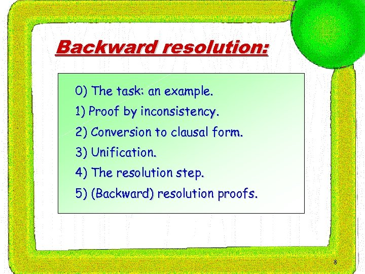 Backward resolution: 0) The task: an example. 1) Proof by inconsistency. 2) Conversion to