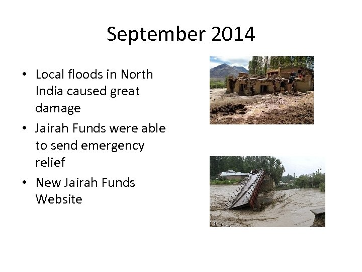 September 2014 • Local floods in North India caused great damage • Jairah Funds