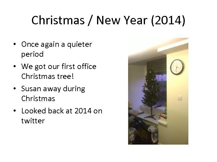 Christmas / New Year (2014) • Once again a quieter period • We got