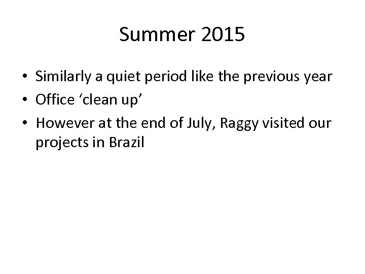 Summer 2015 • Similarly a quiet period like the previous year • Office 'clean