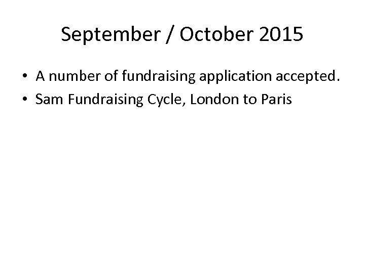 September / October 2015 • A number of fundraising application accepted. • Sam Fundraising