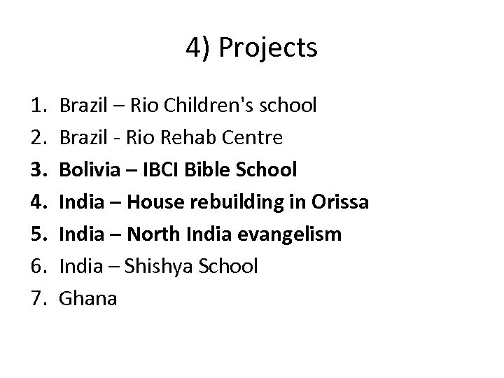 4) Projects 1. 2. 3. 4. 5. 6. 7. Brazil – Rio Children's school