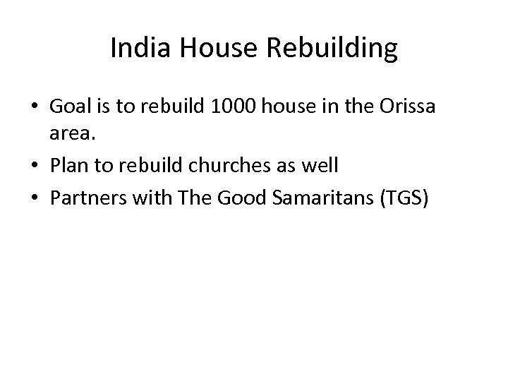 India House Rebuilding • Goal is to rebuild 1000 house in the Orissa area.