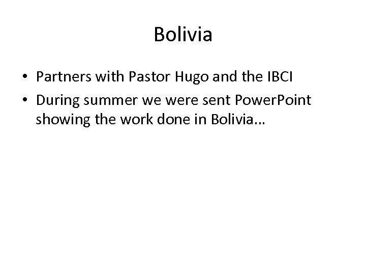 Bolivia • Partners with Pastor Hugo and the IBCI • During summer we were