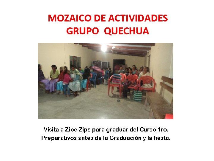 MOZAICO DE ACTIVIDADES GRUPO QUECHUA Visita a Zipe para graduar del Curso 1 ro.