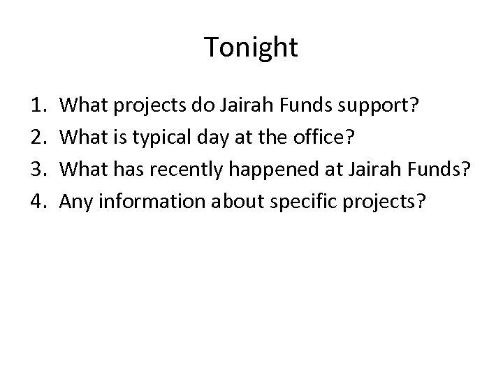 Tonight 1. 2. 3. 4. What projects do Jairah Funds support? What is typical
