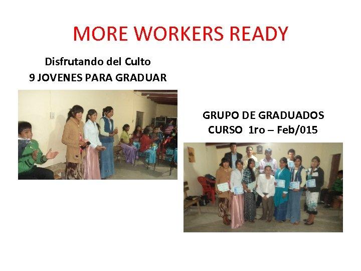 MORE WORKERS READY Disfrutando del Culto 9 JOVENES PARA GRADUAR GRUPO DE GRADUADOS CURSO