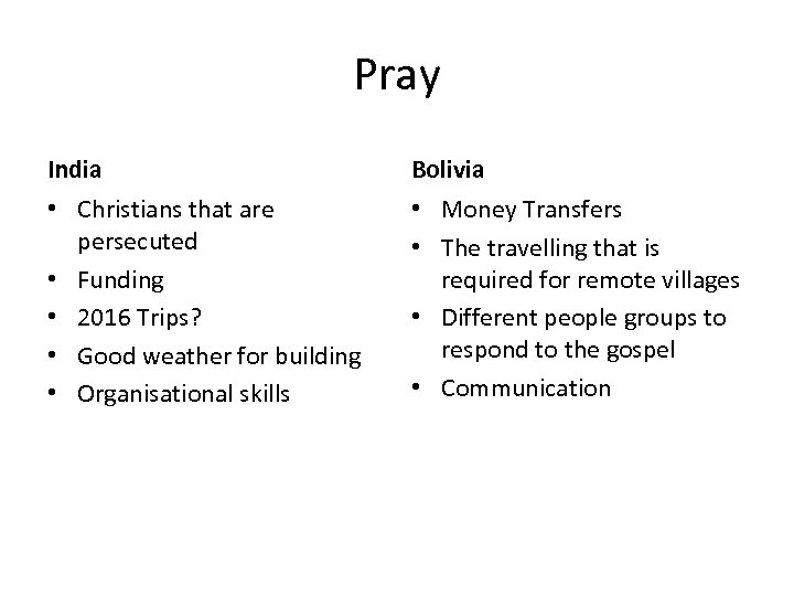 Pray India Bolivia • Christians that are persecuted • Funding • 2016 Trips? •