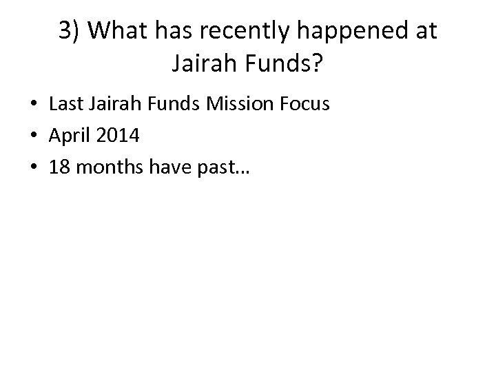 3) What has recently happened at Jairah Funds? • Last Jairah Funds Mission Focus