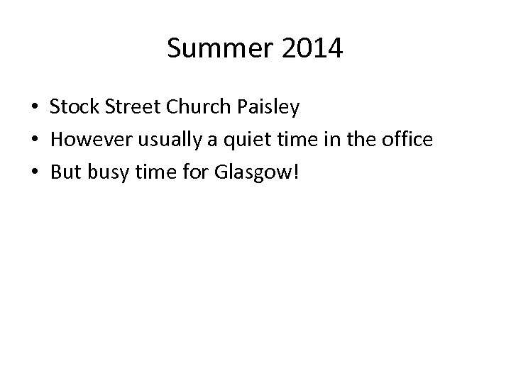 Summer 2014 • Stock Street Church Paisley • However usually a quiet time in
