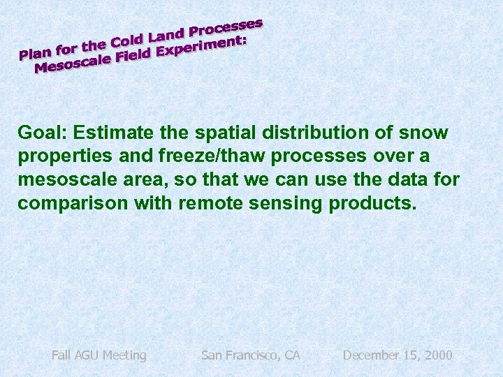 Goal: Estimate the spatial distribution of snow properties and freeze/thaw processes over a mesoscale