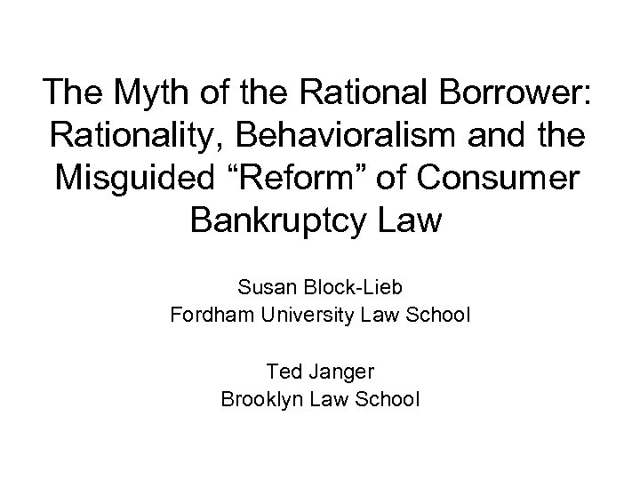"The Myth of the Rational Borrower: Rationality, Behavioralism and the Misguided ""Reform"" of Consumer"