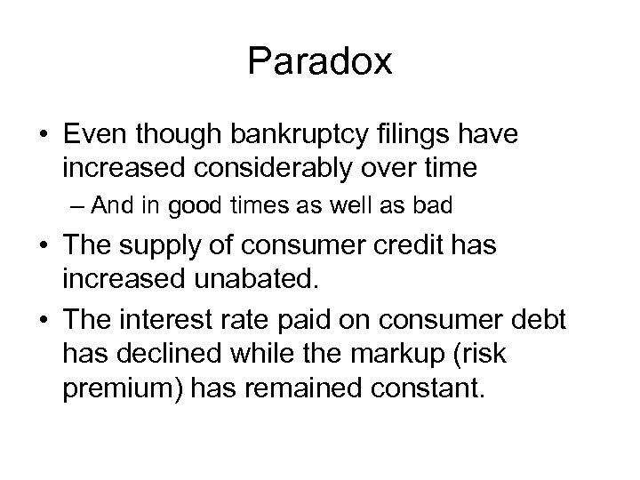 Paradox • Even though bankruptcy filings have increased considerably over time – And in