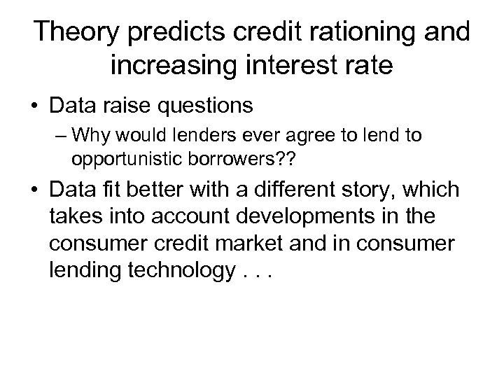 Theory predicts credit rationing and increasing interest rate • Data raise questions – Why