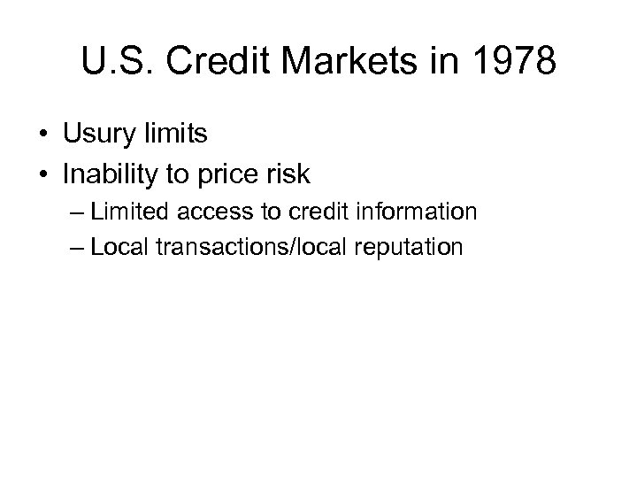 U. S. Credit Markets in 1978 • Usury limits • Inability to price risk