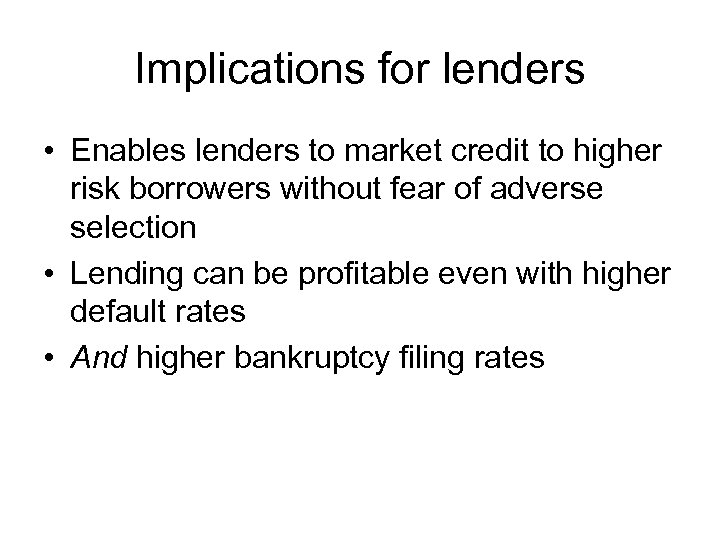 Implications for lenders • Enables lenders to market credit to higher risk borrowers without