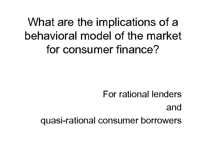 What are the implications of a behavioral model of the market for consumer finance?