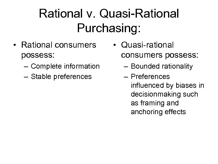 Rational v. Quasi-Rational Purchasing: • Rational consumers possess: – Complete information – Stable preferences