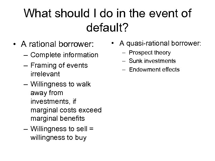 What should I do in the event of default? • A rational borrower: –