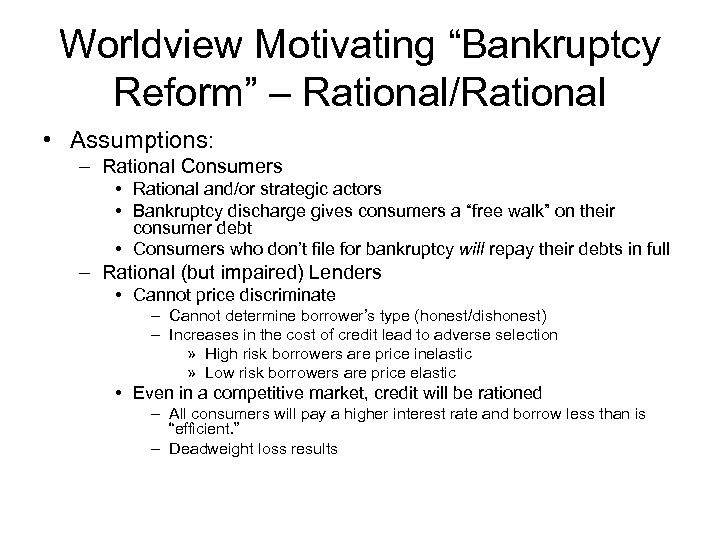 "Worldview Motivating ""Bankruptcy Reform"" – Rational/Rational • Assumptions: – Rational Consumers • Rational and/or"