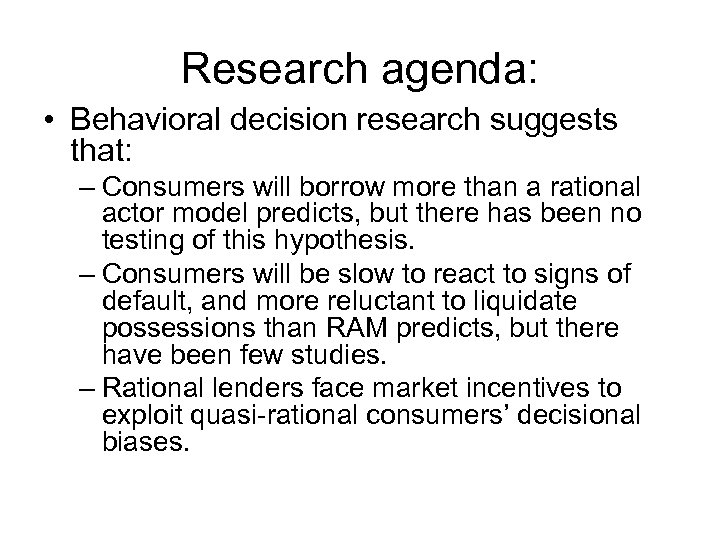 Research agenda: • Behavioral decision research suggests that: – Consumers will borrow more than
