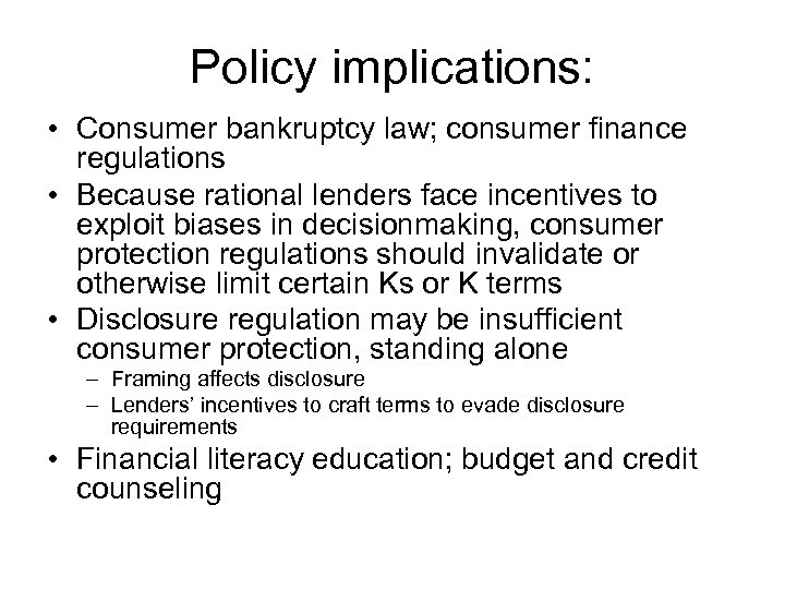 Policy implications: • Consumer bankruptcy law; consumer finance regulations • Because rational lenders face