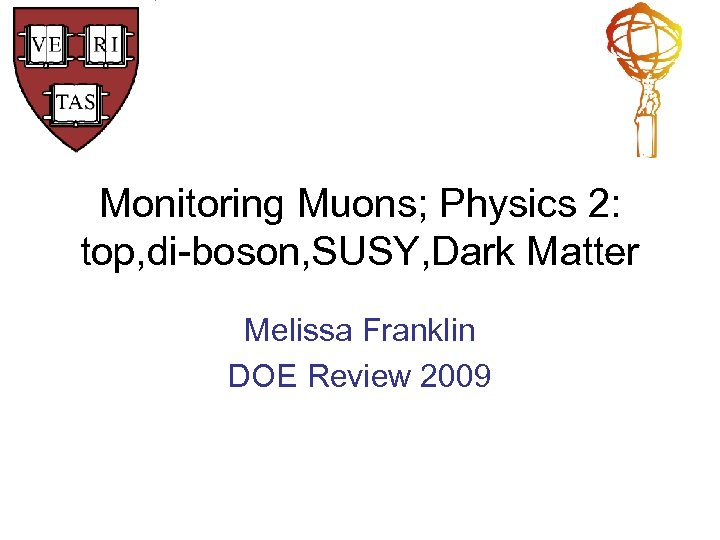 Monitoring Muons; Physics 2: top, di-boson, SUSY, Dark Matter Melissa Franklin DOE Review 2009
