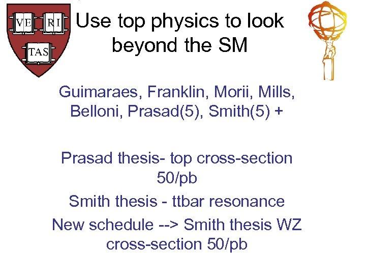 Use top physics to look beyond the SM Guimaraes, Franklin, Morii, Mills, Belloni, Prasad(5),