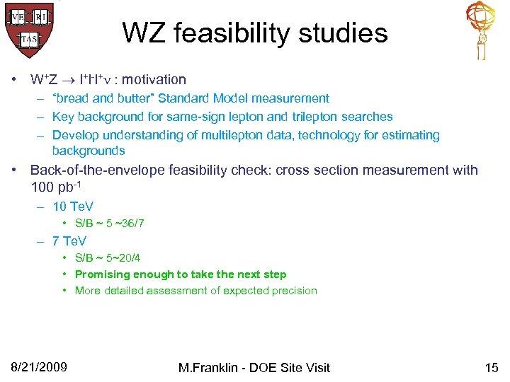 "WZ feasibility studies • W+Z l+l-l+ : motivation – ""bread and butter"" Standard Model"