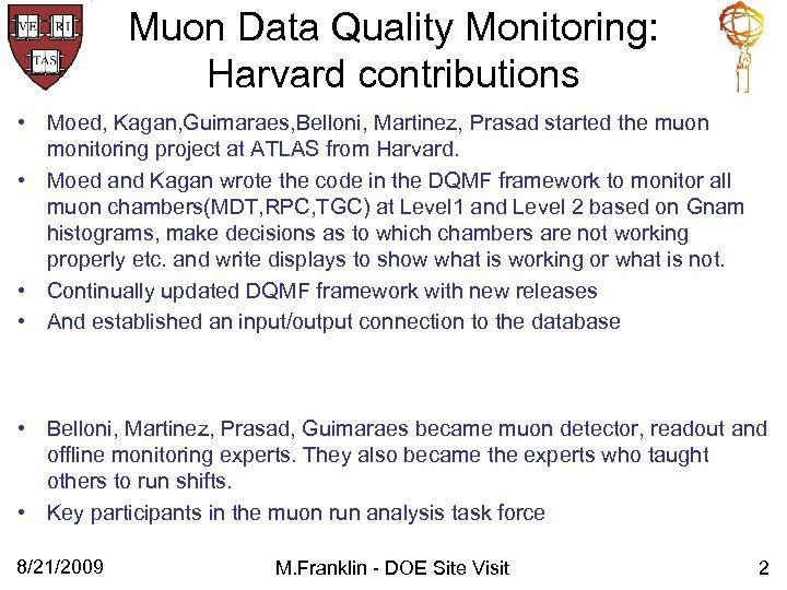 Muon Data Quality Monitoring: Harvard contributions • Moed, Kagan, Guimaraes, Belloni, Martinez, Prasad started
