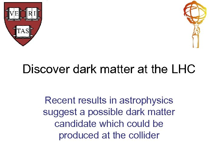 Discover dark matter at the LHC Recent results in astrophysics suggest a possible dark