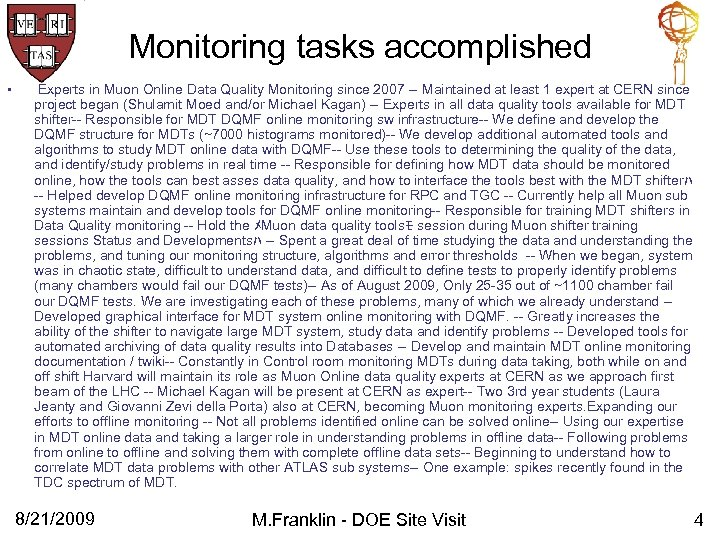Monitoring tasks accomplished • Experts in Muon Online Data Quality Monitoring since 2007 --