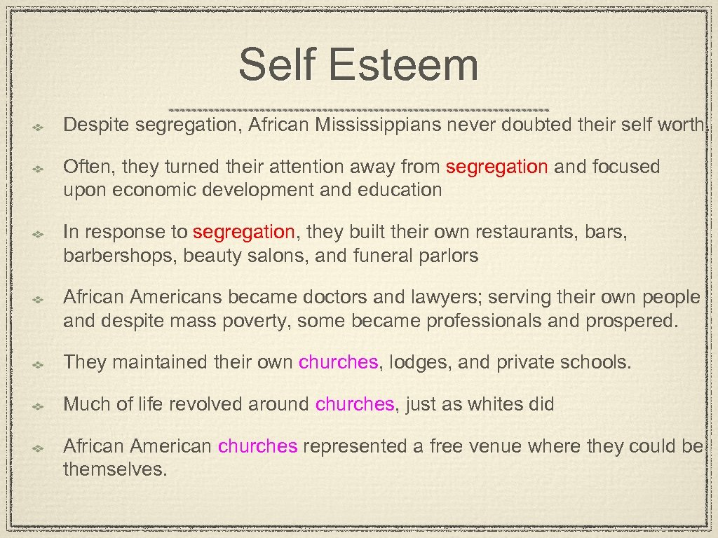 Self Esteem Despite segregation, African Mississippians never doubted their self worth. Often, they turned