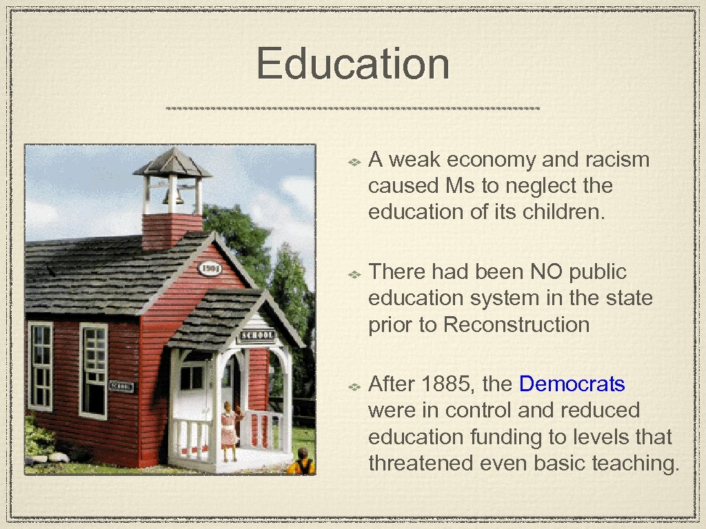 Education A weak economy and racism caused Ms to neglect the education of its