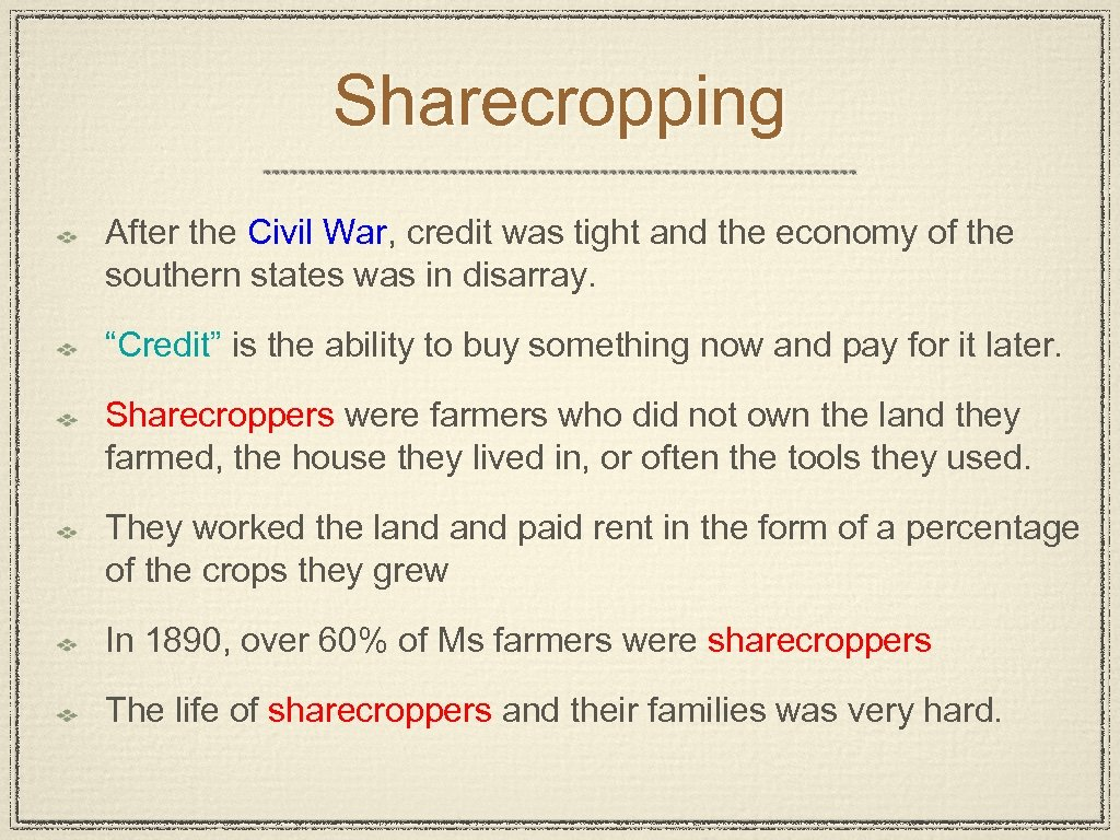 Sharecropping After the Civil War, credit was tight and the economy of the southern