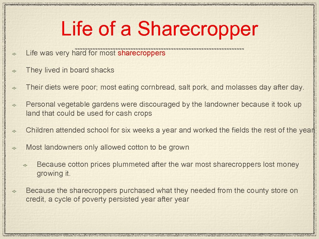 Life of a Sharecropper Life was very hard for most sharecroppers They lived in