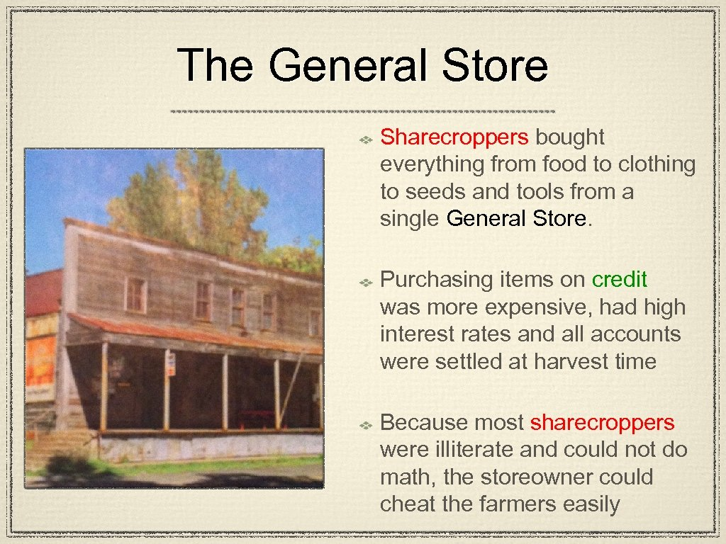The General Store Sharecroppers bought everything from food to clothing to seeds and tools