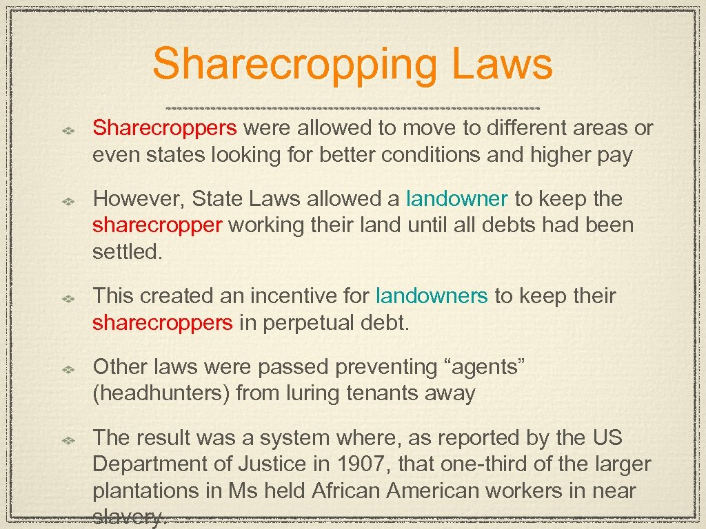 Sharecropping Laws Sharecroppers were allowed to move to different areas or even states looking