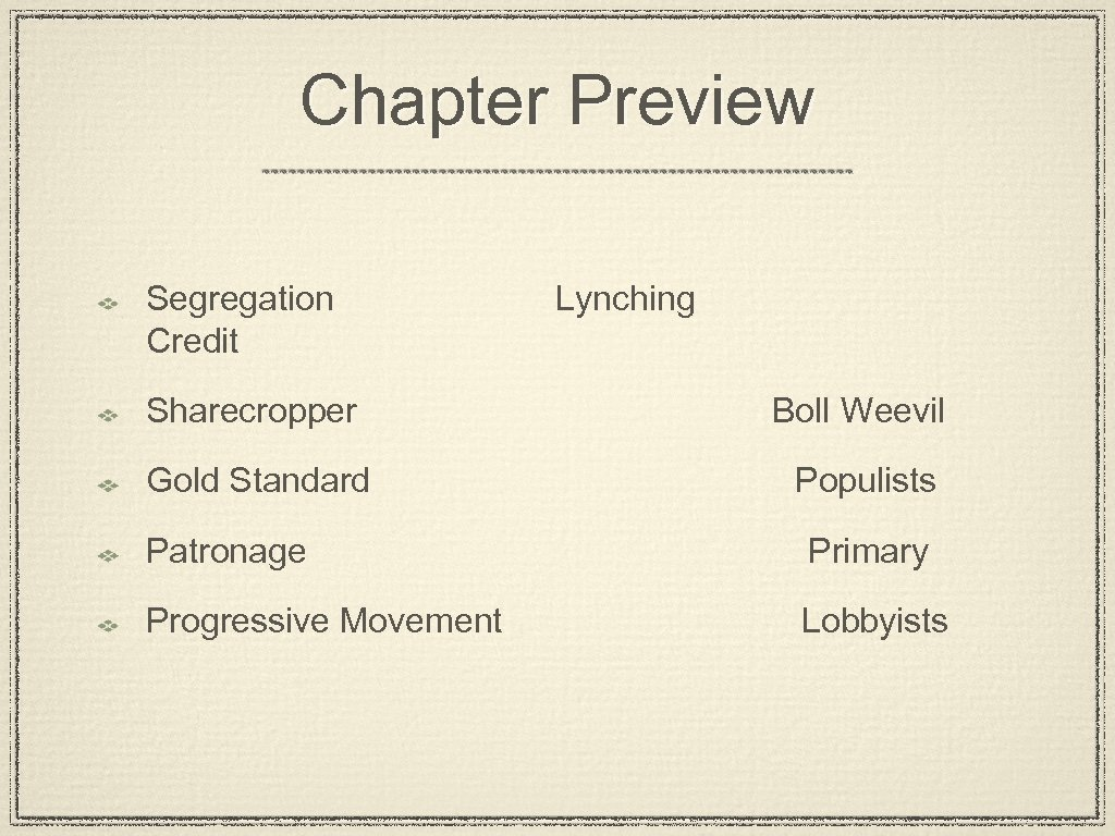 Chapter Preview Segregation Credit Lynching Sharecropper Boll Weevil Gold Standard Populists Patronage Primary Progressive