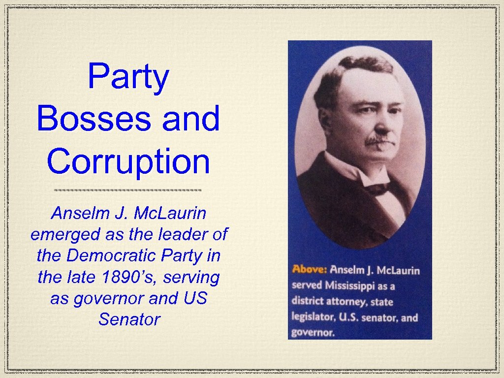 Party Bosses and Corruption Anselm J. Mc. Laurin emerged as the leader of the