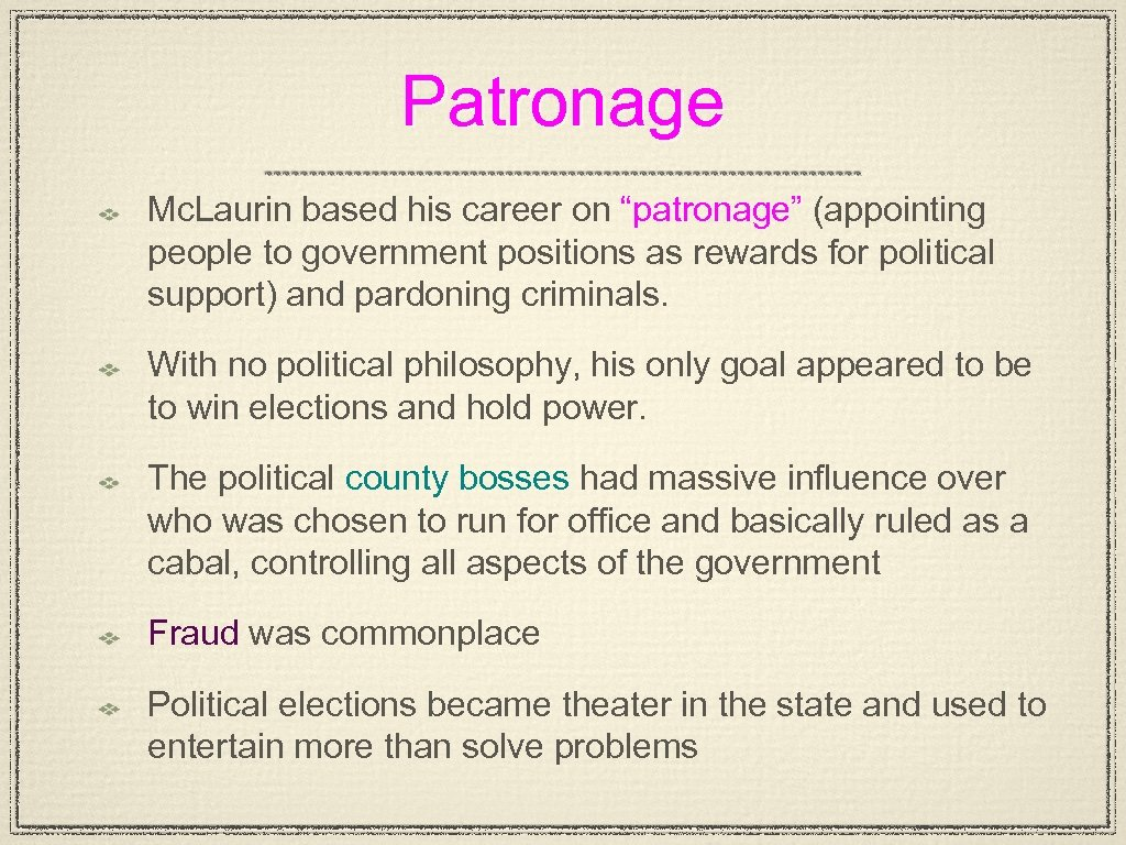 """Patronage Mc. Laurin based his career on """"patronage"""" (appointing people to government positions as"""