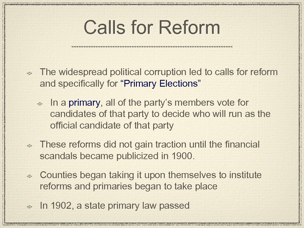 Calls for Reform The widespread political corruption led to calls for reform and specifically