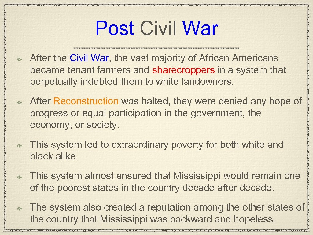 Post Civil War After the Civil War, the vast majority of African Americans became