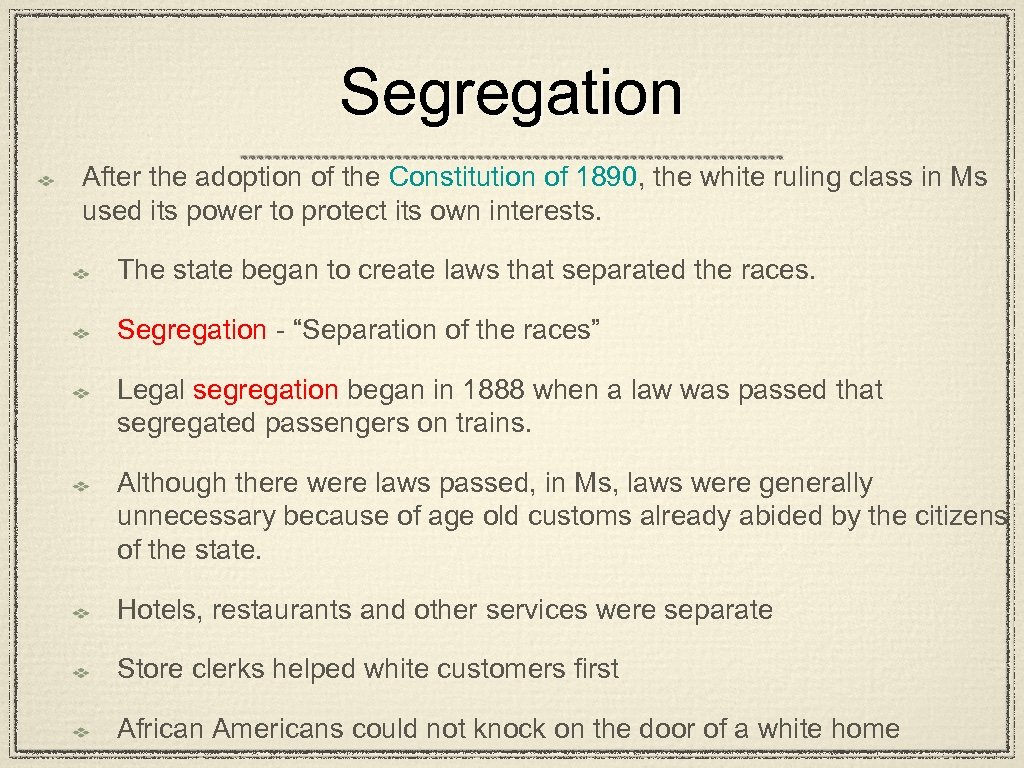 Segregation After the adoption of the Constitution of 1890, the white ruling class in