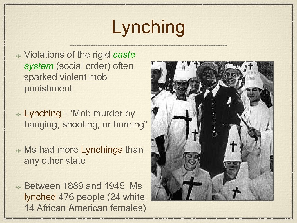 Lynching Violations of the rigid caste system (social order) often sparked violent mob punishment