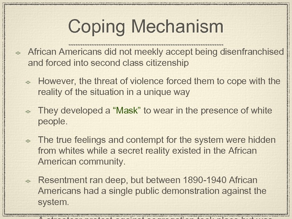Coping Mechanism African Americans did not meekly accept being disenfranchised and forced into second