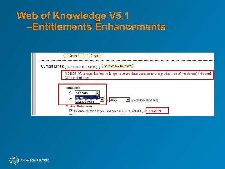 Web of Knowledge V 5. 1 –Entitlements Enhancements