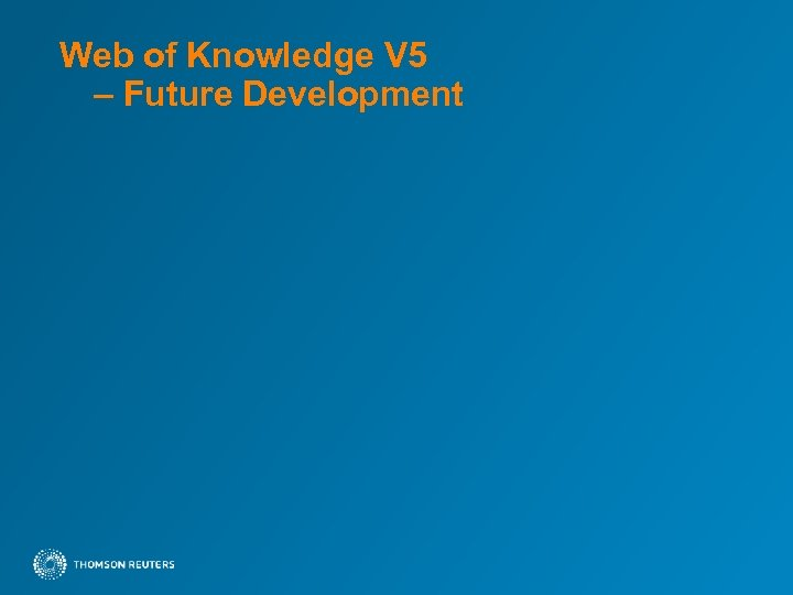 Web of Knowledge V 5 – Future Development