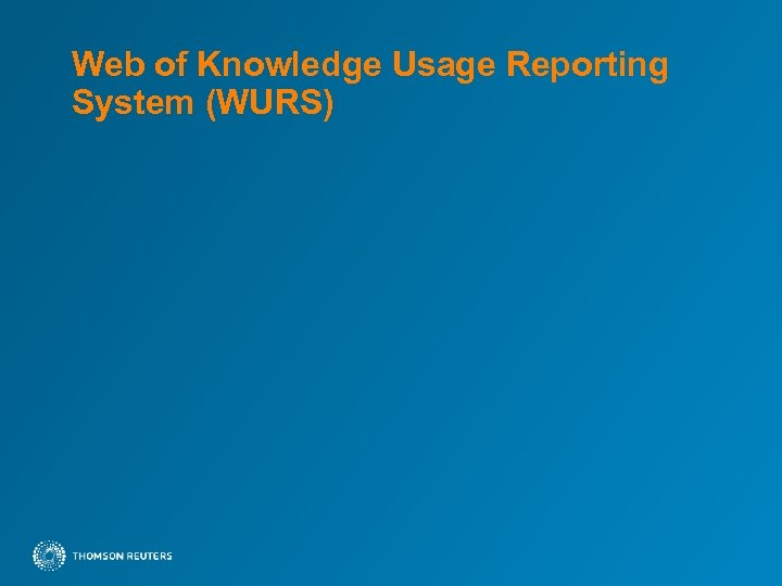 Web of Knowledge Usage Reporting System (WURS)